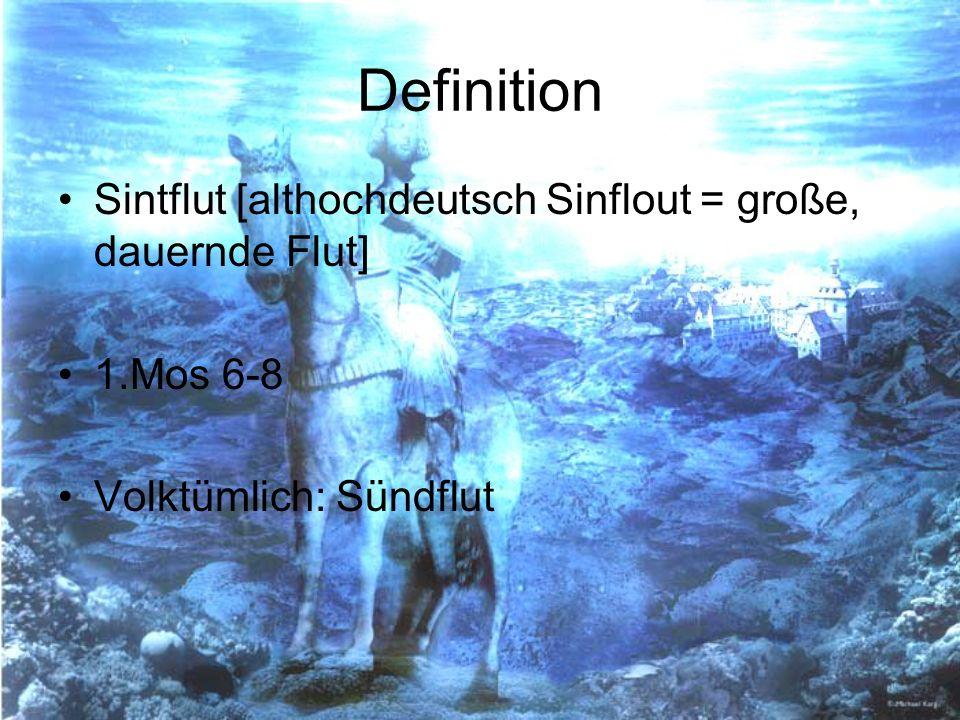 Definition Sintflut [althochdeutsch Sinflout = große, dauernde Flut]